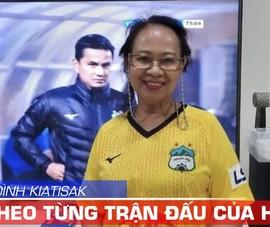 Video 'fan' Kiatisak và HAGL tại Thái Lan theo cổ vũ hết mình