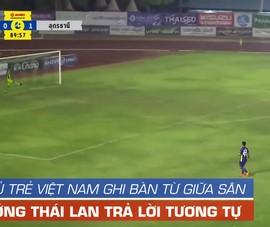 Thái Lan ca ngợi bàn thắng từ giữa sân còn hơn cả Pele