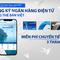 Ngân hàng Bản Việt: Miễn 3 tháng phí chuyển tiền