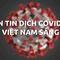 Bản tin dịch COVID-19 tại Việt Nam sáng 6-5