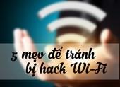 5 mẹo cần biết nếu không muốn bị 'xài ké' Wi-Fi
