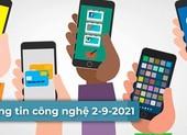 4 thông tin công nghệ đáng chú ý trong ngày 2-9-2021