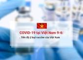 COVID-19 ở Việt Nam ngày 9-6: Tiến độ 2 loại vaccine Việt Nam