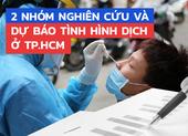 Infographic: 2 nhóm nghiên cứu và dự báo tình hình dịch ở TP.HCM