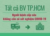 Tất cả BV TP.HCM: Người bệnh cấp cứu không cần có sẵn xét nghiệm COVID-19