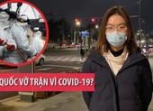 Nóng từ Hàn Quốc: Người Việt kể chuyện COVID-19 hoành hành