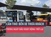 Cần Thơ: Bến xe thưa khách trong ngày đầu hoạt động lại