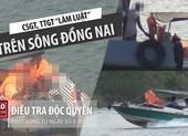 Trailer: CSGT, TTGT 'làm luật' trên sông Đồng Nai