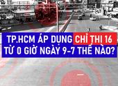 Infographic: TP.HCM giãn cách theo Chỉ thị 16 từ 0 giờ ngày 9-7 như thế nào?