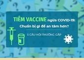 Tiêm vaccine ngừa COVID-19: Chuẩn bị gì để an tâm hơn?