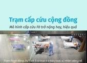 Trạm cấp cứu cộng đồng: Mô hình cấp cứu F0 trở nặng hay, hiệu quả