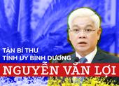 Chân dung tân Bí thư Tỉnh ủy Bình Dương Nguyễn Văn Lợi