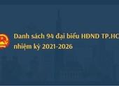 Danh sách 94 đại biểu trúng cử HĐND TP.HCM nhiệm kỳ 2021-2026