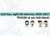 Lịch học, nghỉ tết năm học 2020-2021 TP.HCM và 30 tỉnh thành