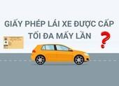 Giấy phép lái xe được cấp tối đa mấy lần?