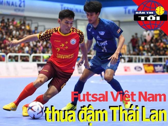 Futsal Việt Nam thua đậm Thái Lan; Sao trẻ MU đòi tăng lương