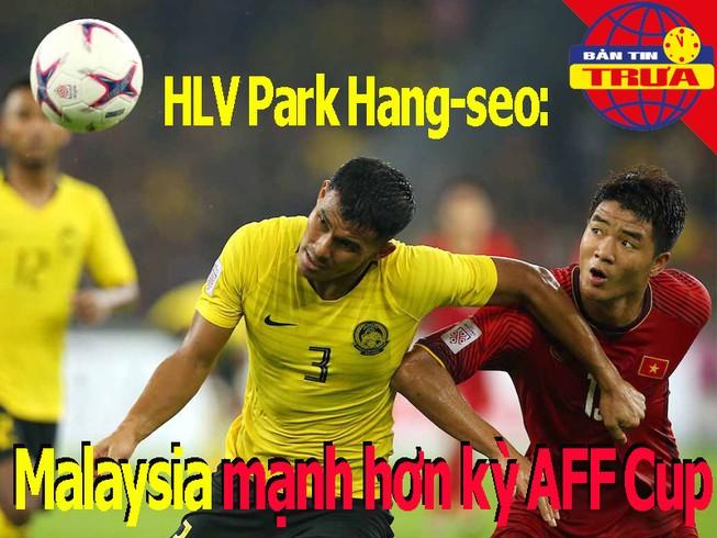 Thầy Park: Malaysia mạnh hơn kỳ AFF Cup; Quang Liêm và 'dớp'