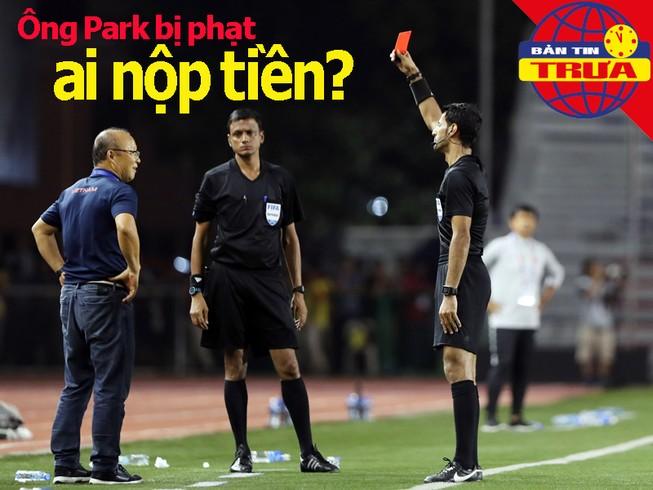 Ông Park bị phạt, ai nộp 5.000 USD?; Indo quyết đấu Thái Lan