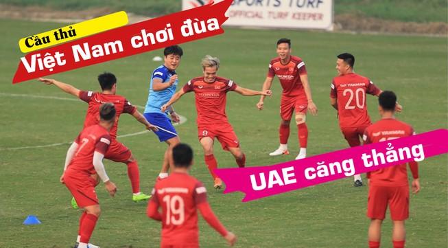 Cầu thủ Việt Nam nô đùa, UAE căng thẳng